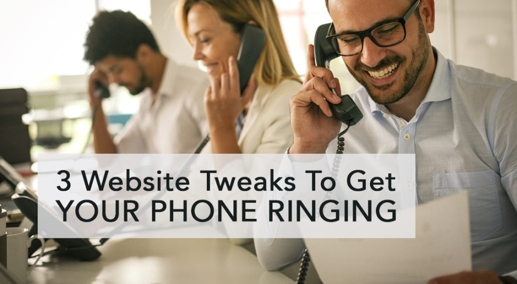 3 Tiny Website Tweaks That Will Get Your Phone Ringing