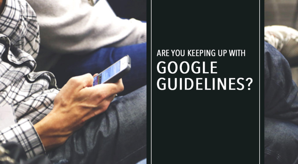 Are You Keeping Up With Google Guidelines?
