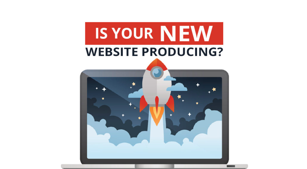 Your New Website Looks Great But It Isn't Producing
