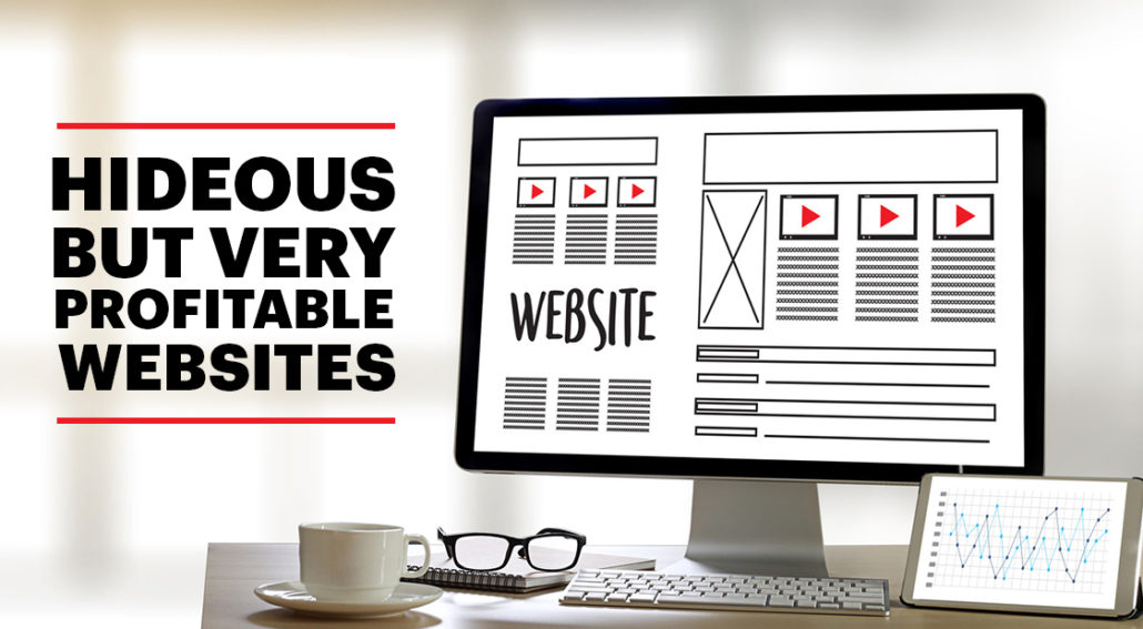Hideous but Very Profitable Websites