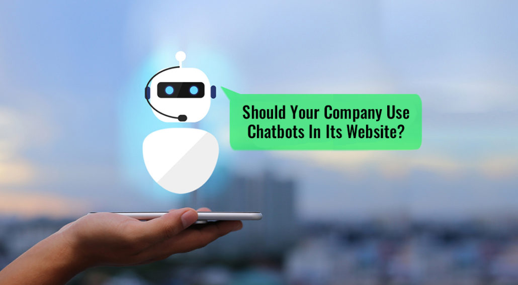 Should Your Company Use Chatbots In Its Website