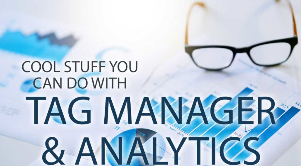 Cool Stuff You Can Do with Google Tag Manager and Analytics