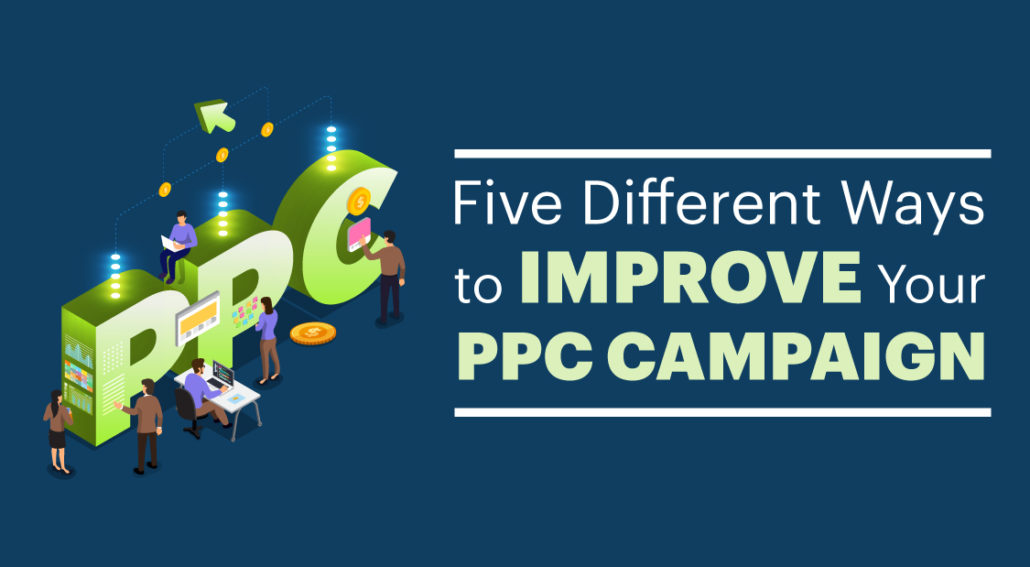 Five Different Ways to Improve Your PPC Campaign