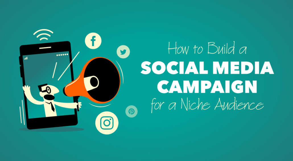 How to Build a Social Media Campaign for a Niche Audience