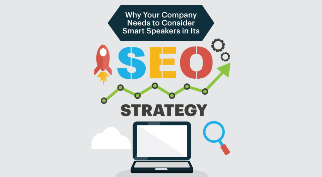 Why Your Company Needs to Consider Smart Speakers in Its SEO Strategy_01