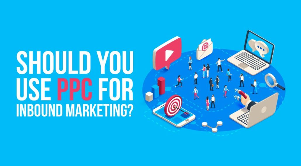 Should You Use PPC for Inbound Marketing_01