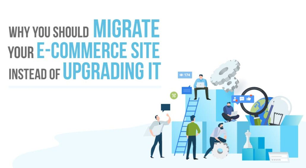 Why You Should Migrate Your E-Commerce Site Instead of Upgrading It_01