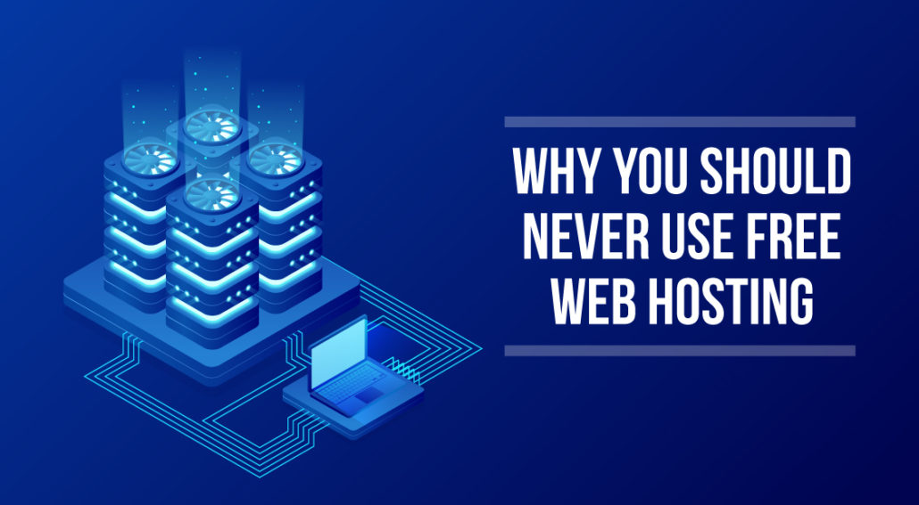 Why You SHould Never Use Free Web Hosting