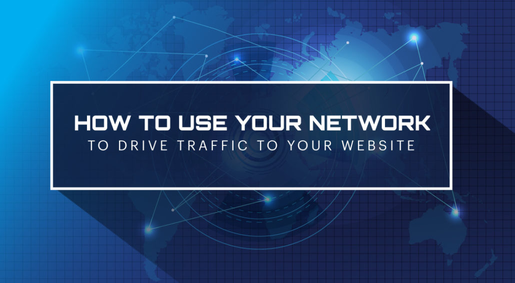 How to Use Your Network to Drive Traffic to Your Website_01