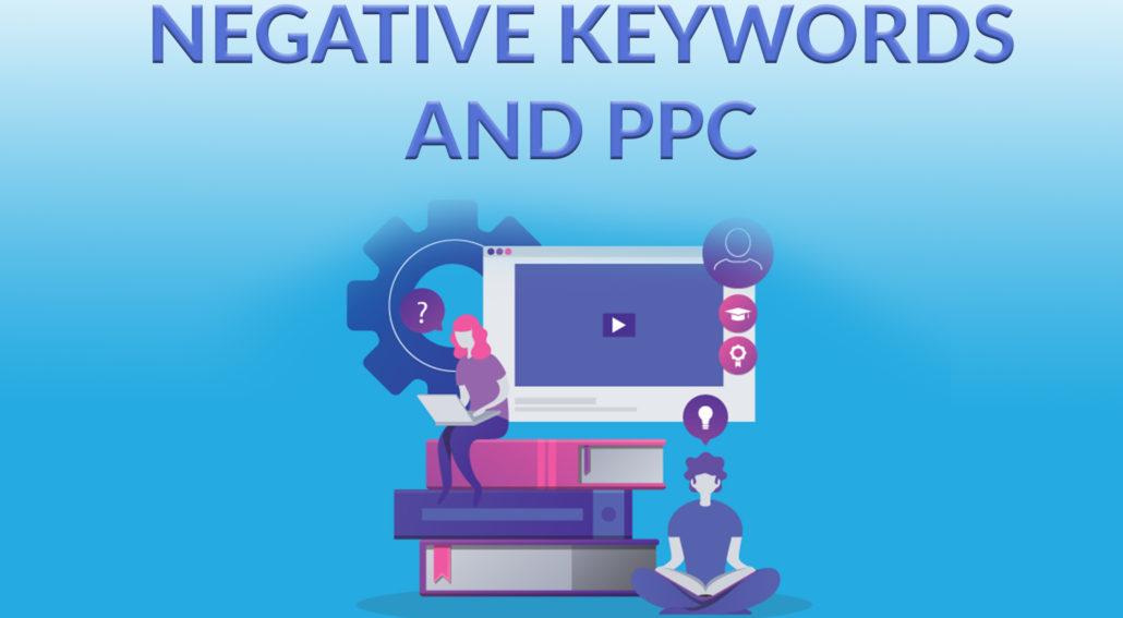 Negative Keywords and PPC
